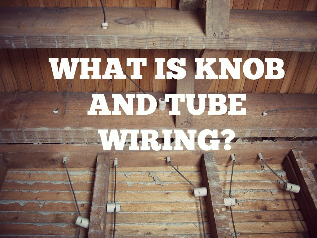 What is and Tube Wiring? And Tube Wiring Home Inspection on insulation inspection, framing inspection, interior inspection, plumbing inspection, hvac inspection,